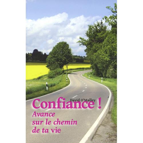 CONFIANCE, AVANCE SUR LE CHEMIN DE TA VIE