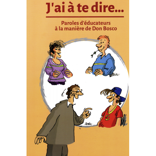 J'AI À TE DIRE... PAROLES D'ÉDUCATEURS À LA MANIÈRE DE DON BOSCO