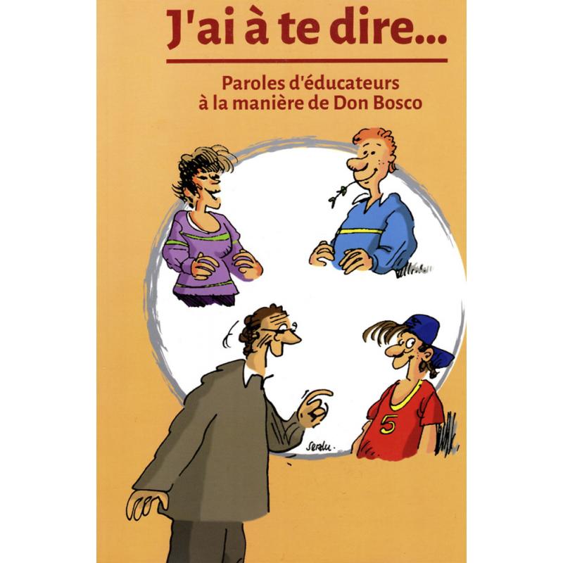 J'AI À TE DIRE... PAROLES D'ÉDUCATEURS À LA MANIÈRE DE DON BOSCO