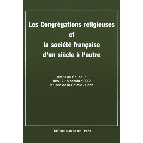 LES CONGRÉGATION RELIGIEUSES ET LA SOCIÉTÉ FTRANÇAISE D'UN SIÈCLE À L'AUTRE